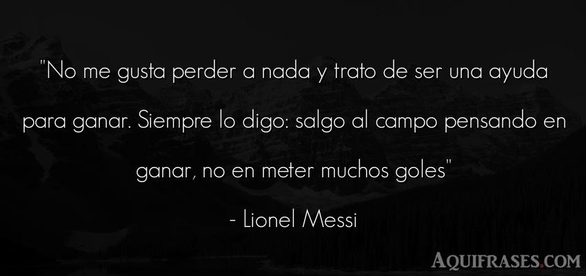 Frase de fútbol,  deportiva  de Lionel Messi. No me gusta perder a nada y