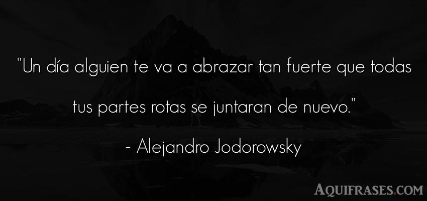 Frase de amistad  de Alejandro Jodorowsky. Un día alguien te va a