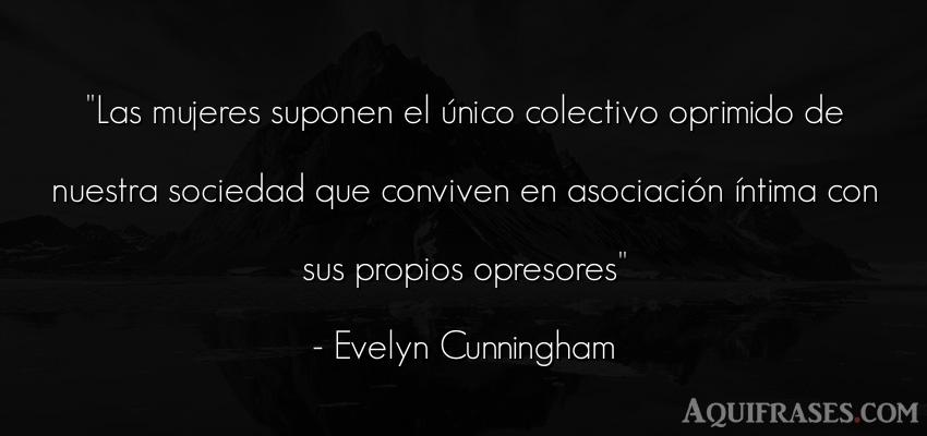 Frase feminista,  de mujeres  de Evelyn Cunningham. Las mujeres suponen el ú