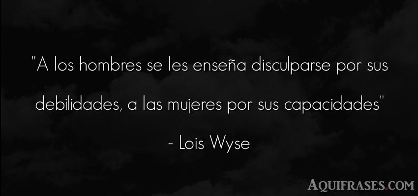 Frase feminista,  de mujeres  de Lois Wyse. A los hombres se les enseña