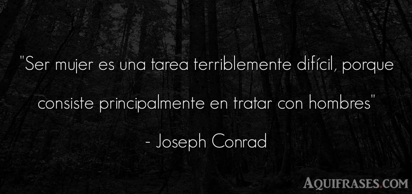 Frase feminista,  de mujeres  de Joseph Conrad. Ser mujer es una tarea