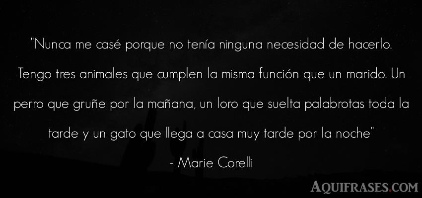 Frase feminista,  de mujeres,  de animales,  de perro,  de gato  de Marie Corelli. Nunca me casé porque no ten