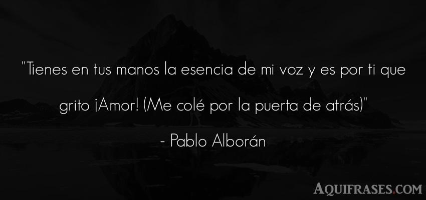 Frase de amor,  de amor de cancion,  de cancion  de Pablo Alborán. Tienes en tus manos la