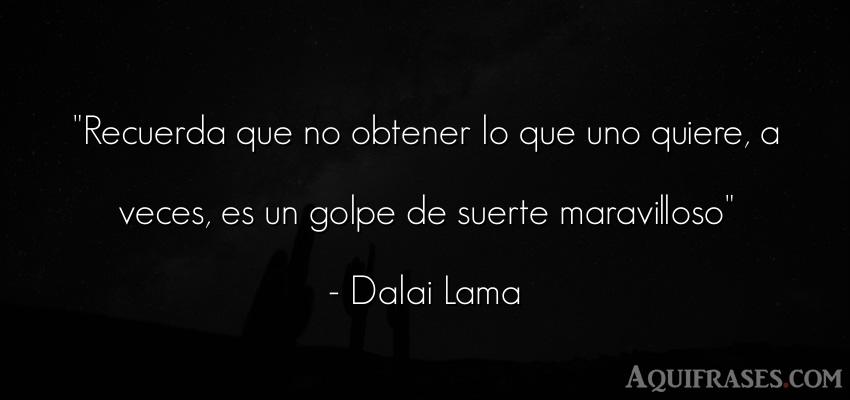 Frase motivadora,  de autoestima  de Dalai Lama. Recuerda que no obtener lo
