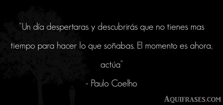 Frase sabia  de Paulo Coelho. Un día despertaras y