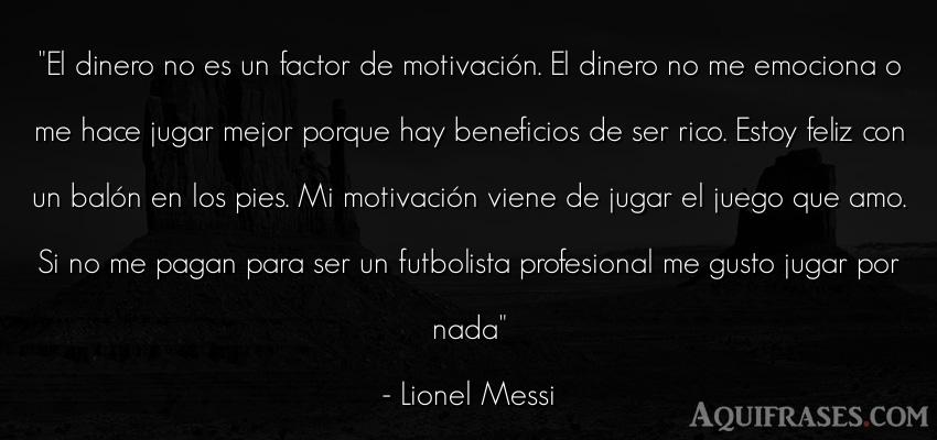 Frase de fútbol,  deportiva  de Lionel Messi. El dinero no es un factor de