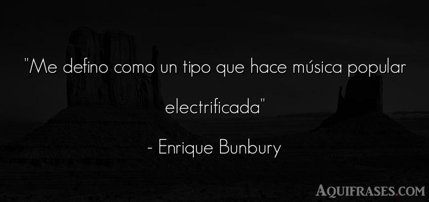 Frase de hombre  de Enrique Bunbury. Me defino como un tipo que