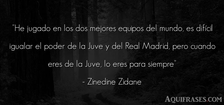 Frase de fútbol,  deportiva  de Zinedine Zidane. He jugado en los dos mejores