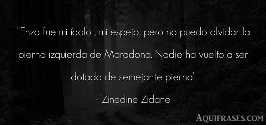 Frase de fútbol,  deportiva  de Zinedine Zidane. Enzo fue mi ídolo , mi