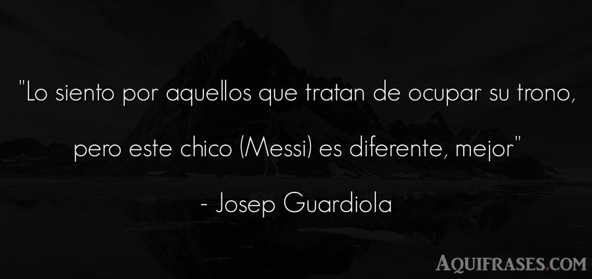 Frase de fútbol,  deportiva  de Josep Guardiola. Lo siento por aquellos que