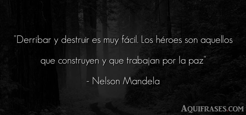 Frase de la vida,  de sociedad  de Nelson Mandela. Derribar y destruir es muy f