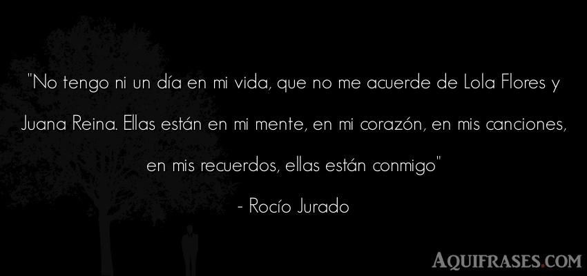 Frase de cancion  de Rocío Jurado. No tengo ni un día en mi