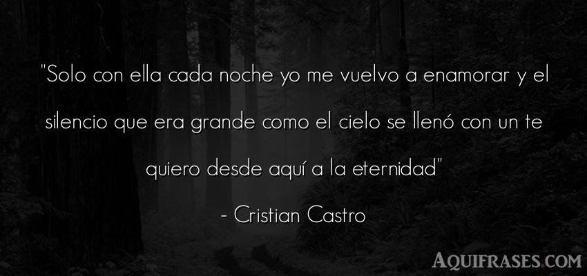 Frase para enamorar,  de amor de cancion,  de cancion  de Cristian Castro. Solo con ella cada noche yo