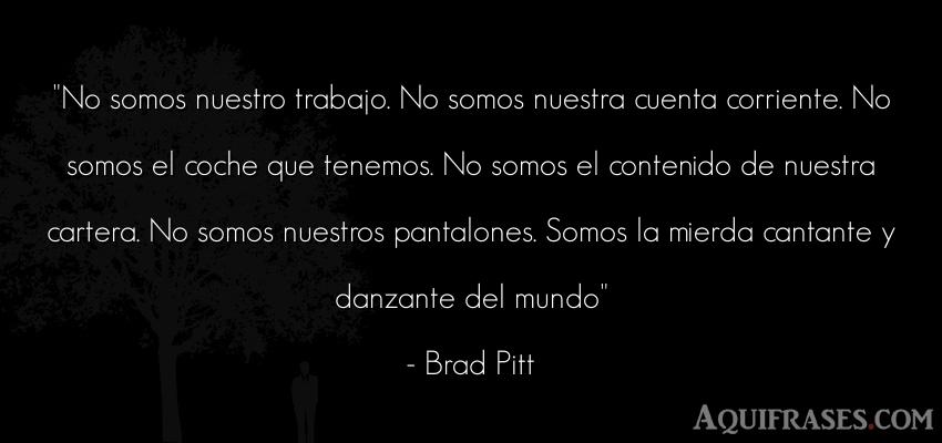 Frase de trabajo,  de sociedad,  de dinero  de Brad Pitt. No somos nuestro trabajo. No