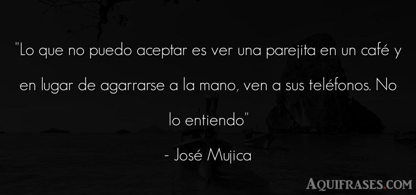 Frase para reflexionar,  de sociedad  de José Mujica. Lo que no puedo aceptar es
