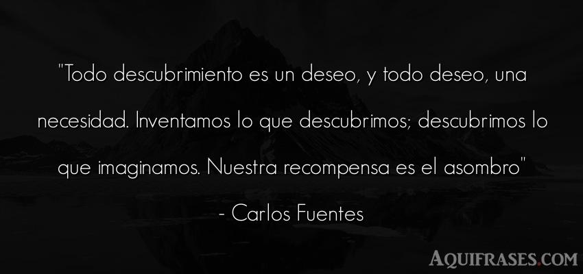 Frase motivadora  de Carlos Fuentes. Todo descubrimiento es un