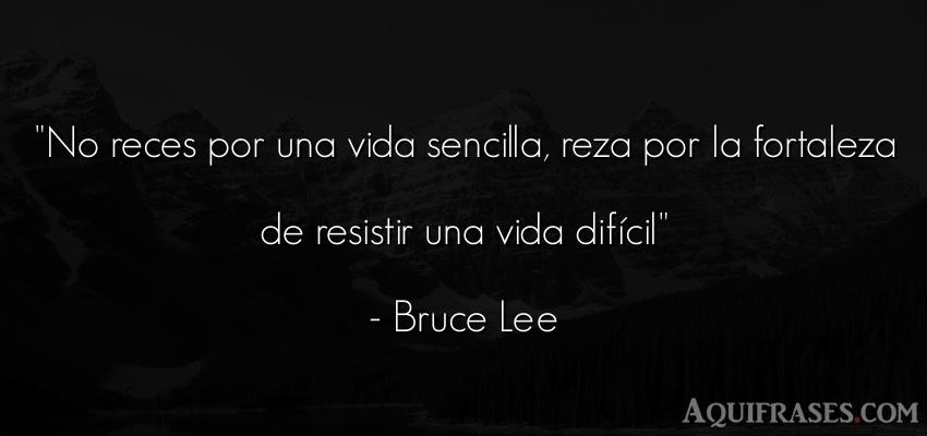 Frase motivadora,  de perseverancia  de Bruce Lee. No reces por una vida