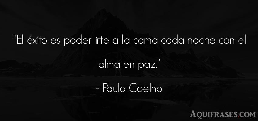 Frase de éxito,  del alma  de Paulo Coelho. El éxito es poder irte a la