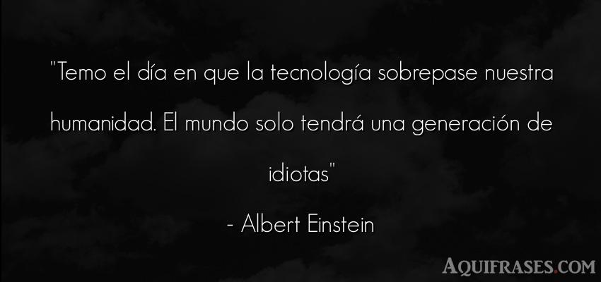 Tag Frases De Albert Einstein Temo El Dia En Que La Tecnologia