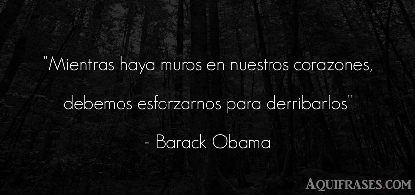 Frase para reflexionar,  de política  de Barack Obama. Mientras haya muros en