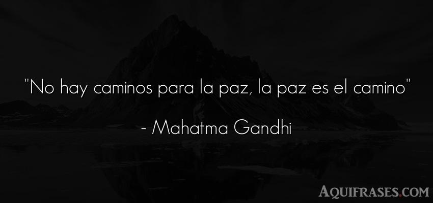 Frase para reflexionar,  de humildad,  sincera  de Mahatma Gandhi. No hay caminos para la paz,