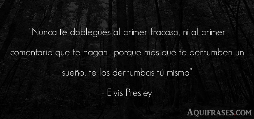 Frase motivadora,  de autoestima,  de perseverancia  de Elvis Presley. Nunca te doblegues al primer