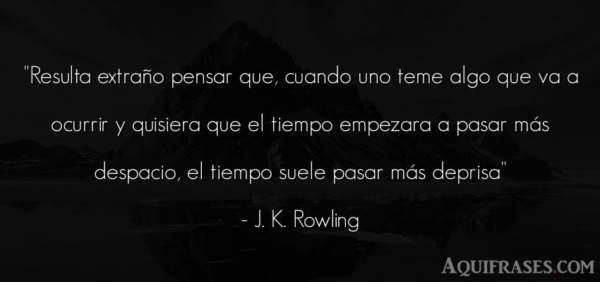 Frase para reflexionar,  del tiempo  de J. K. Rowling. Resulta extraño pensar que