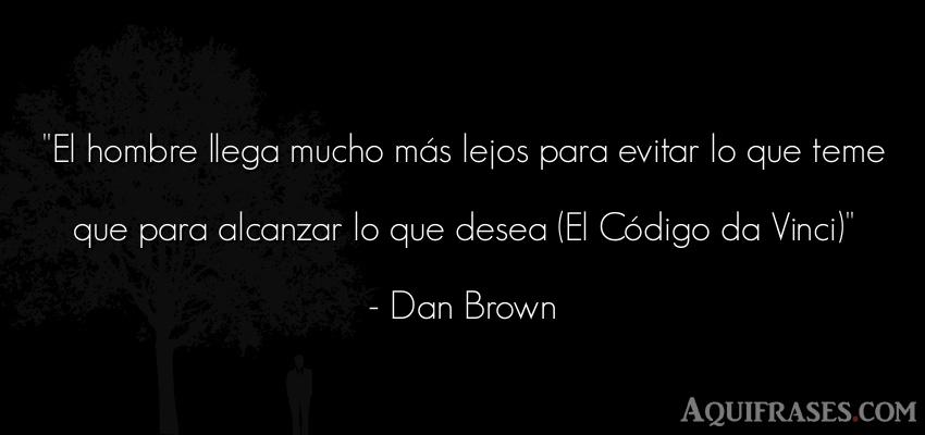 Frase sabia,  para reflexionar  de Dan Brown. El hombre llega mucho más