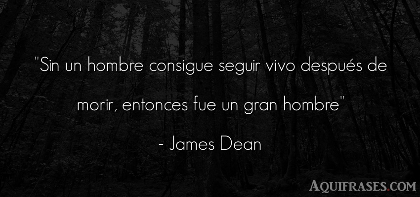 Frase de éxito,  de muerte  de James Dean. Sin un hombre consigue