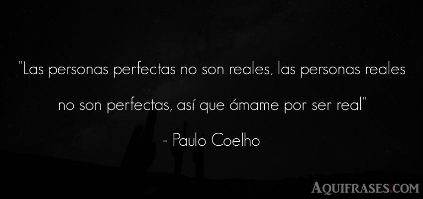 Frase de amor  de Paulo Coelho. Las personas perfectas no