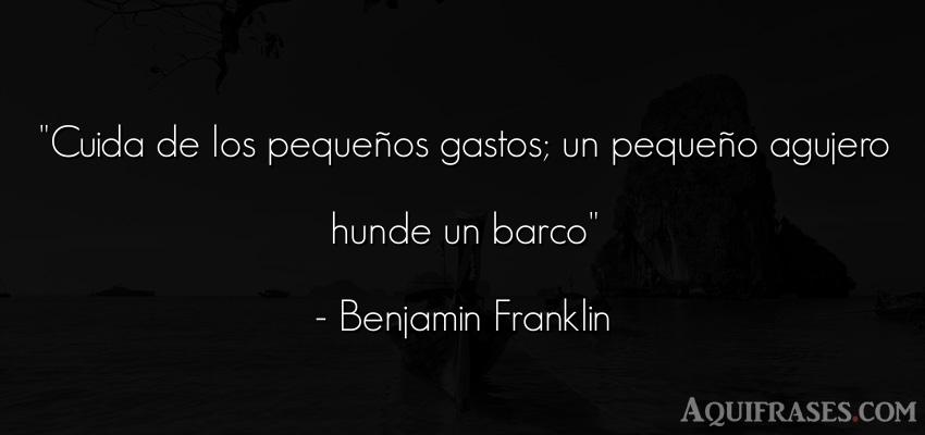 Frase de dinero  de Benjamin Franklin. Cuida de los pequeños
