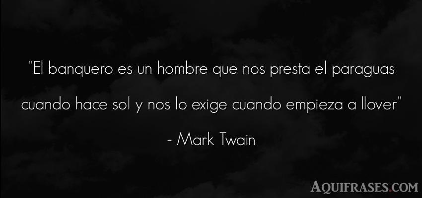 Frase de hombre,  de dinero  de Mark Twain. El banquero es un hombre que