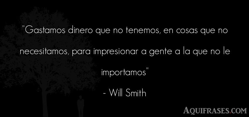 Frase realista,  de dinero  de Will Smith. Gastamos dinero que no