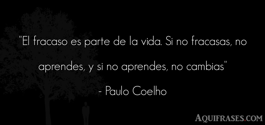 Frase motivadora,  de la vida  de Paulo Coelho. El fracaso es parte de la