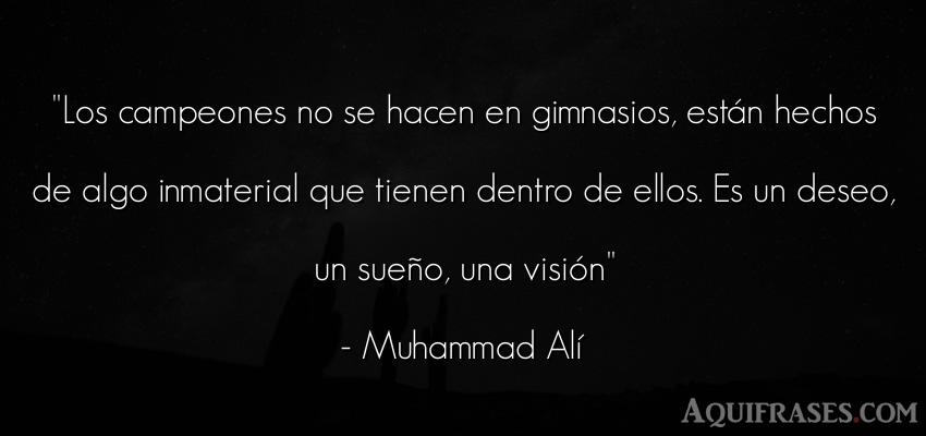 Frase motivadora,  de autoestima  de Muhammad Alí. Los campeones no se hacen en