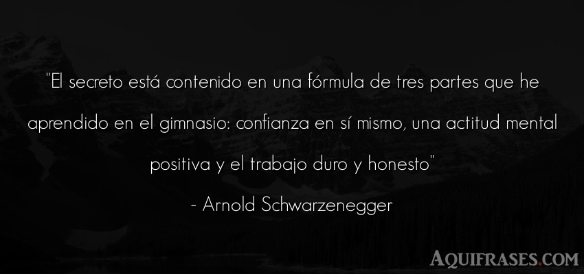 Frase motivadora,  de perseverancia  de Arnold Schwarzenegger. El secreto está contenido