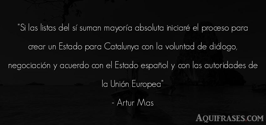 Frase de política  de Artur Mas. Si las listas del sí suman