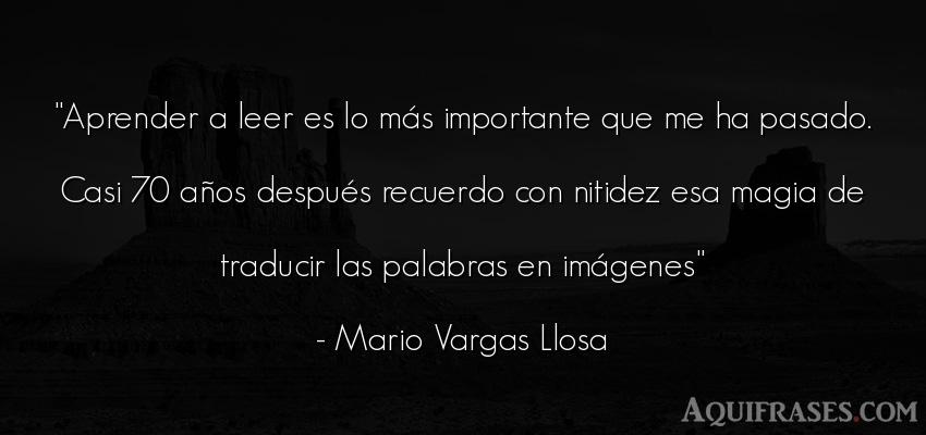 Frase de educación  de Mario Vargas Llosa. El aprender a leer es lo má