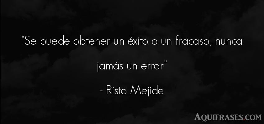 Frase motivadora,  de éxito,  positivas corta  de Risto Mejide. Se puede obtener un éxito o
