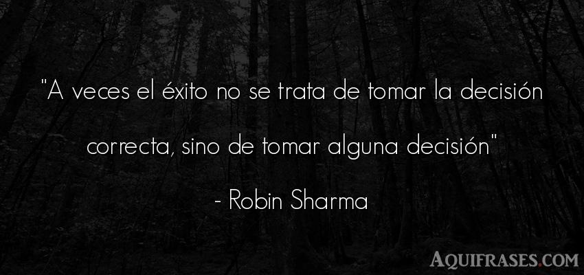 Frase motivadora,  de éxito  de Robin Sharma. A veces el éxito no se