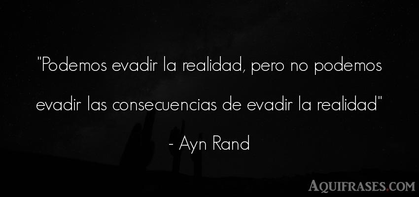 Frase para reflexionar,  realista  de Ayn Rand. Podemos evadir la realidad,