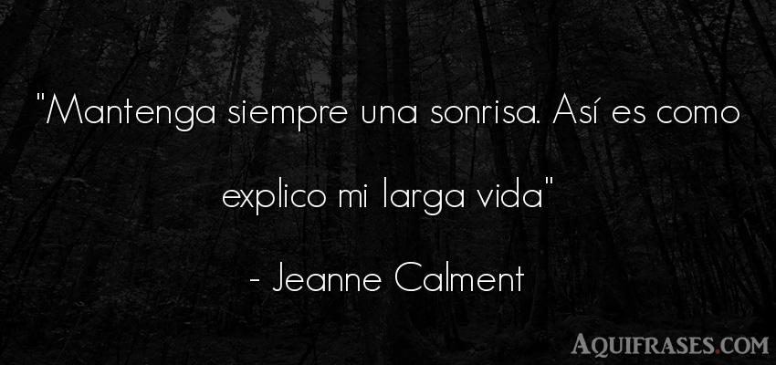 Frase de felicidad,  de alegría  de Jeanne Calment. Mantenga siempre una sonrisa