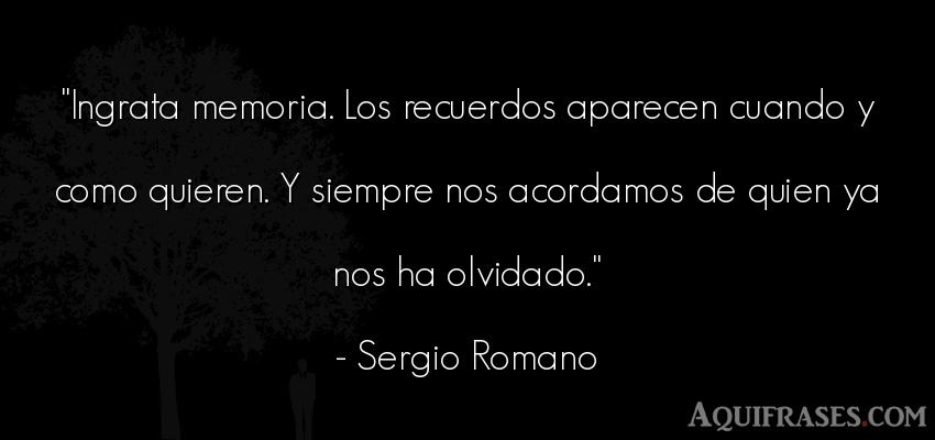 Frase de desamor  de Sergio Romano. Ingrata memoria. Los