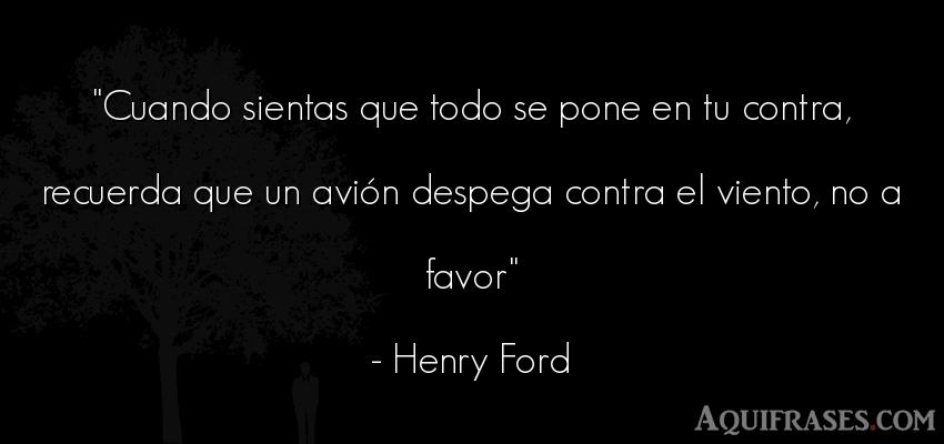 Frase motivadora,  de aliento  de Henry Ford. Cuando sientas que todo se