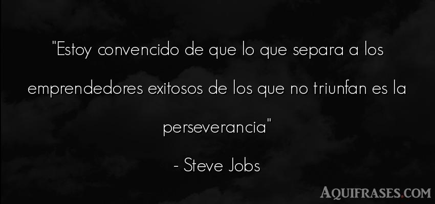 Frase motivadora,  de perseverancia  de Steve Jobs. Estoy convencido de que lo