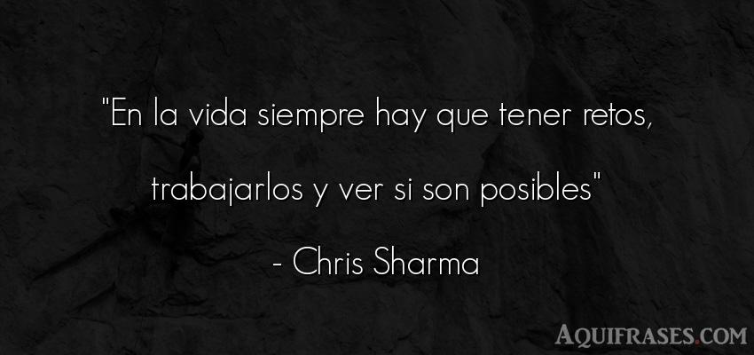 Frase inspiradora,  de la vida  de Chris Sharma. En la vida siempre hay que