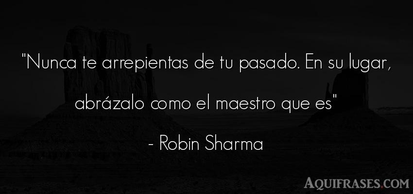 Frase sabia,  de aliento  de Robin Sharma. Nunca te arrepientas de tu