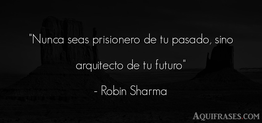 Frase motivadora,  de perseverancia  de Robin Sharma. Nunca seas prisionero de tu