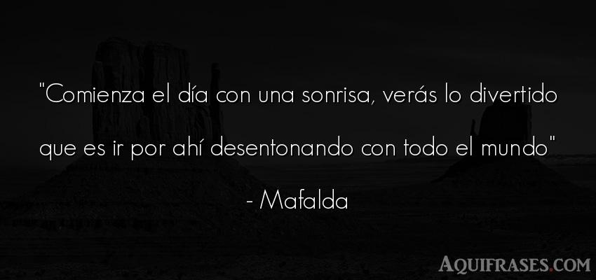 Frase motivadora,  de felicidad,  de alegría  de Mafalda. Comienza el día con una