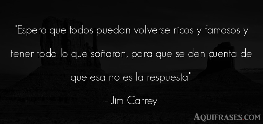 Frase de la vida,  de dinero  de Jim Carrey. Espero que todos puedan